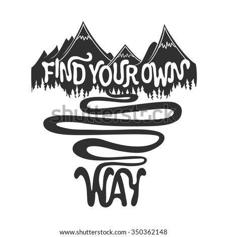Find your own way. Hand drawn style typography poster. Mountains with road. Inspiration, motivation quote design vector illustration. T-shirt or bag print, greeting card hipster art, lettering artwork - stock vector