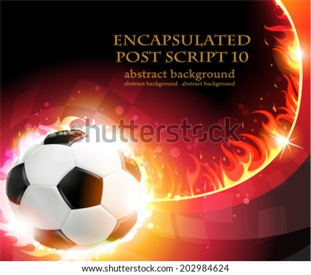 Flaming soccer ball on a burning background. Abstract soccer background.  - stock vector