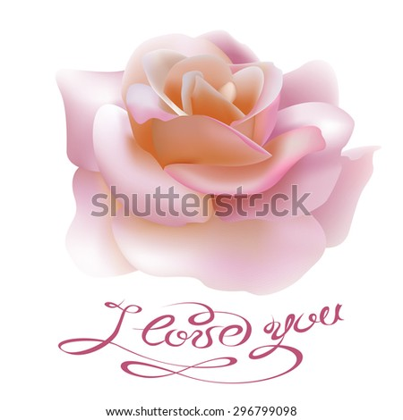 Floral background. The garden rose flower with I Love You calligraphic inscription. Fully editable vector. - stock vector