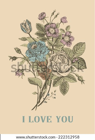 Floral card. Bouquet of roses, tulip, dog-rose and anemone. Vintage vector illustration. Classic. I Love You! - stock vector