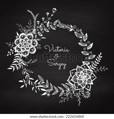 Floral wreath on the chalkboard. Chalk vignette for wedding decor. Vintage frame. Sketch garland. Greeting card. Vector illustration. - stock vector