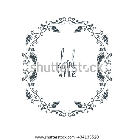 Flower doodle frame. Line vector illustration. Hand drawn circle frame. Card, poster, banner design element. Lettering text drink wine. - stock vector