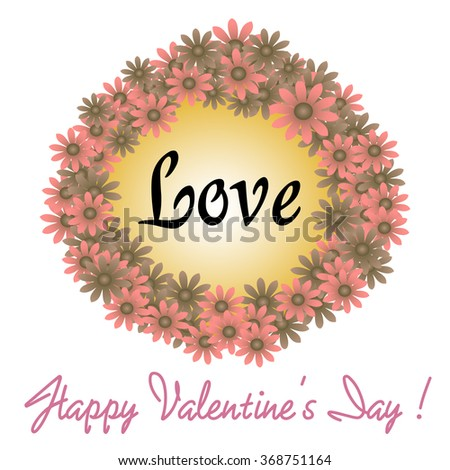 Flower frame with the word love written inside the frame and the text Happy Valentine's Day written bellow the frame - stock vector