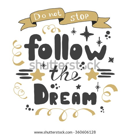 Follow the dream. Hand lettering. Hand drawn lettering of inspirational quote