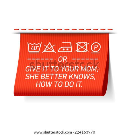 Follow washing instructions or give it to your mom, she better knows how to do it - laundry tag. Vector. - stock vector