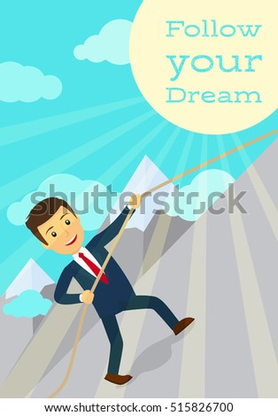 Follow your dream motivation poster with man going up, mountain and sun rays. Vector illustration