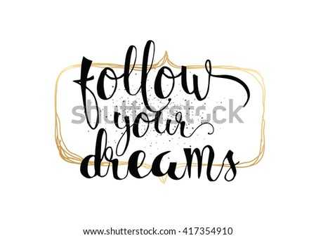 Follow your dreams inspirational inscription. Greeting card with calligraphy. Hand drawn lettering. Typography for banner, poster, invitation or clothing design. Vector quote.