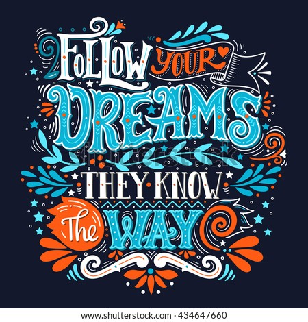 Follow your dreams. They know the way. Inspirational quote. Hand drawn vintage illustration with hand-lettering and decoration elements. Drawing for prints on t-shirts and bags, stationary or poster. - stock vector