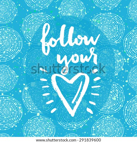 Follow your heart. Hand lettering quote on a creative vector background - stock vector