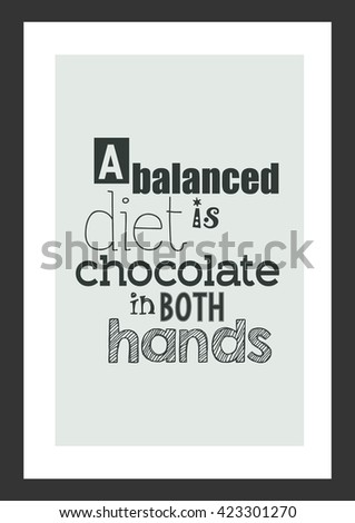 Food quote. A balanced diet is chocolate in both hands. - stock vector