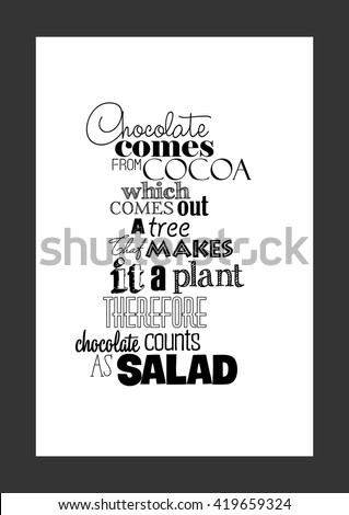 Food quote. Chocolate quote. Chocolate comes from cocoa which comes out of a tree. That makes it a plant. Therefore, chocolate counts as salad. - stock vector