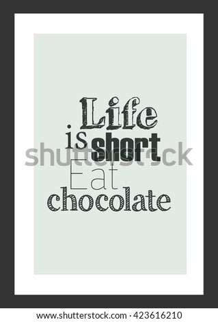 Food quote. Chocolate quote. Life is short chocolate. - stock vector