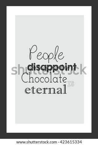 Food quote. Chocolate quote. People disappoint, chocolate is eternal. - stock vector
