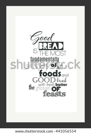 Food quote. Good bread is the most fundamentally satisfying of all foods; and good bread with fresh butter, the greatest of feasts. - stock vector