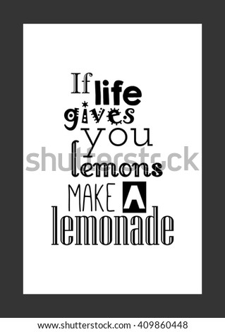 Food quote. If life gives you lemons make a lemonade.
