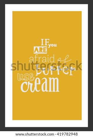 Food quote. If you are afraid of butter use cream. - stock vector