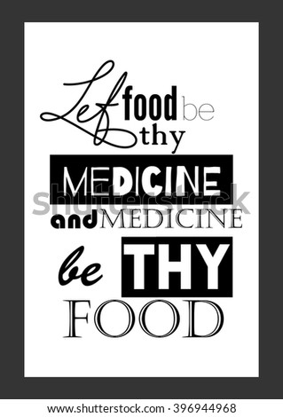 Food quote. Let food be thy medicine and medicine be thy food.