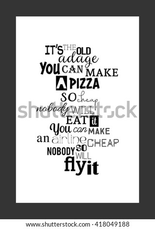 Food quote. Pizza quote. It is the old adage: You can make a pizza so cheap, nobody will eat it. You can make an airline so cheap, nobody will fly it. - stock vector