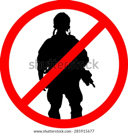 Forbidden sign with soldier silhouette. Anti-war concept.