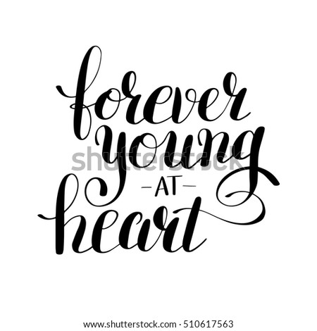 forever young at heart black and white positive typography poster, conceptual handwritten phrase, modern calligraphy vector illustration