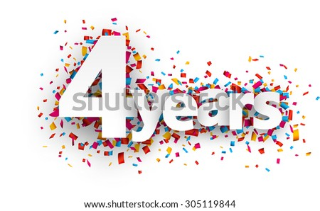 Four years paper sign over confetti. Vector holiday illustration.