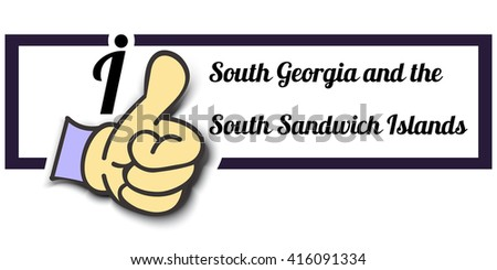 "Frame "" I Like South Georgia and the South Sandwich Islands "" Thumb Up! Vector graphic logo eps10."