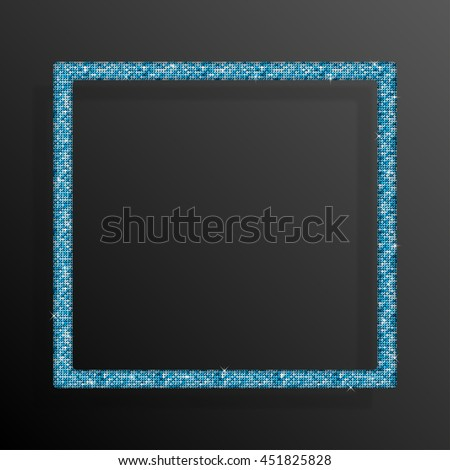 Frame made of blue sequins in the form square. Sparkle glitter background. Glittering sequins frame.