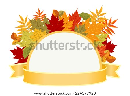 Frame with Autumn leaves. Abstract half round border with colorful leaves, Blank banner with space for your text. White background. Vector file is EPS8. - stock vector