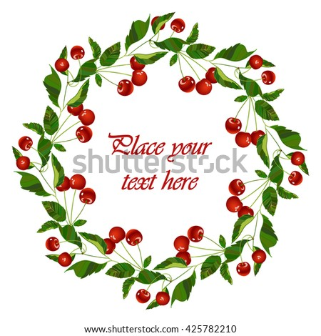 Frame - wreath. Cherry berries and leaves. Vector isolated object on white background. Round frame of red garden berries. - stock vector