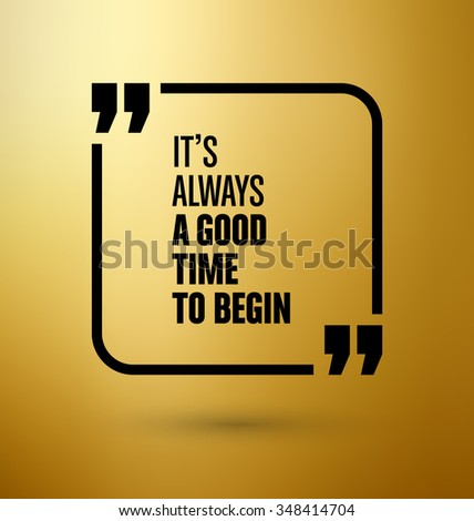 Framed Quote on Yellow Background - It's always a good time to begin - stock vector