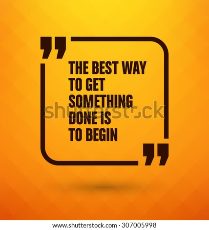 Framed Quote on Yellow Background - The best way to get something done is to begin - stock vector