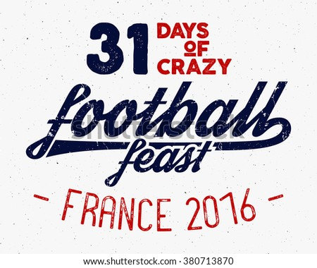 France europe 2016 Football label, Soccer overlay, tournament logo. Championship, league Hand lettering design for presentations, brochures, flyers, sports equipment, web, print, sales, identity. - stock vector
