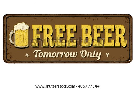 Free beer tomorrow vintage rusty metal sign on a white background, vector illustration - stock vector