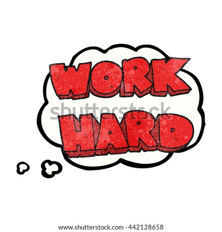 freehand drawn thought bubble textured cartoon work hard symbol - stock vector