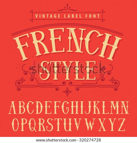 French style vintage label font. Vector illustration. French font. Vintage font. Old font. Europe font. Steampunk font. Strong font. Whiskey font. Bourbon font. Wine font. Label font. Alcohol font. - stock vector