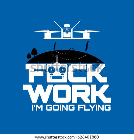 Fuck Work I'm Going Flying
