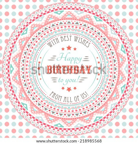 Funny cute happy birthday card. Typography letters font type. Vector illustration for your tribal ethnic holiday design. Decorative pink and blue round pattern frame and dot background. - stock vector