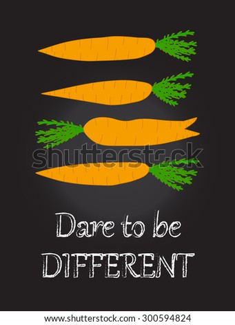 Funny kitchen art Wall decor Creative poster Positive thinking Encouraging phrase motivational words Inspirational quote Dare to be different Difference concept Orange carrots on chalkboard background - stock vector
