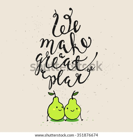 Funny phrases about love. Hand drawn Valentine's Day card with funny pear and hand written note. We make a great pear - stock vector