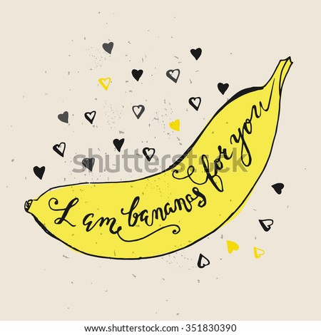 Funny phrases about love. Hand drawn Valentines Day card with funny banana and hand written note. I am bananas for you - stock vector