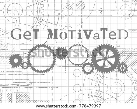 Get motivated sign and gear wheels technical drawing on graph paper background