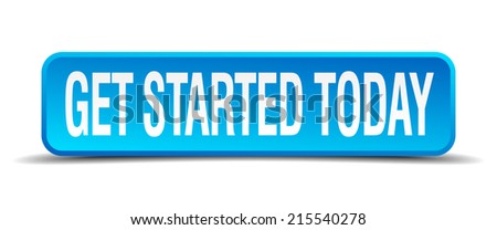 get started today blue 3d realistic square isolated button - stock vector