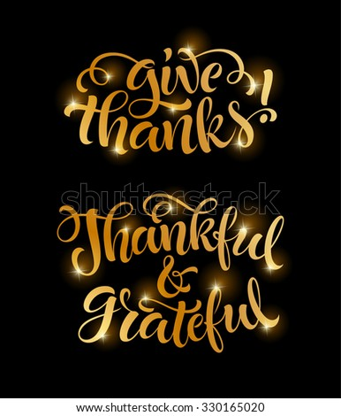 Give thanks, thankful and grateful vector text. Holidays golden lettering for invitation and greeting card, prints and posters. Hand drawn inscription, thanksgiving calligraphic design - stock vector