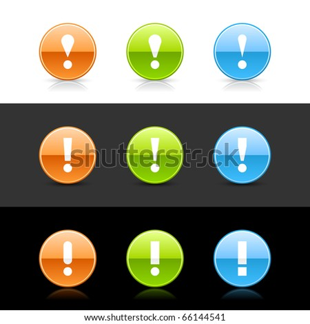 Glossy colored web 2.0 buttons with attention sign. Round shapes with shadow and reflection on white, gray and black - stock vector
