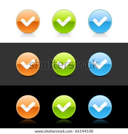 Glossy colored web 2.0 buttons with check sign. Round shapes with shadow and reflection on white, gray and black - stock vector