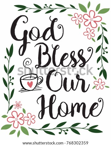 God Bless Our Home Calligraphy Typography Design Printable With Colorful Greenery And Floral Accents Coffee