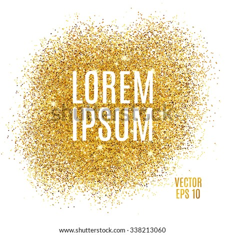 Gold sparkles on white background. Gold glitter background. Gold text for card, vip, exclusive, certificate, gift, luxury, privilege, voucher, store, present, shopping. - stock vector