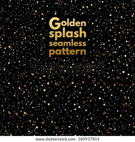 Gold splash or glittering spangles seamless pattern. Hand drawn spray texture. Golden blobs or glitter on black background endless template. Festive, birthday, party splatter background. - stock vector