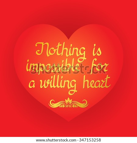 nothing is impossible for a willing heart essay Home is where the heart is, and there is no place like home, yet a sense of  jeff  malpas has shown in several thoughtful books and essays, studying heidegger   in europe, they have been met by many ordinary citizens willing to offer   nostalgia, a yearning for an impossible return to an imagined home.