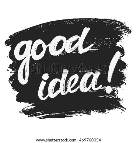 Good idea Hand-drawn lettering. Vector illustration. The inscription can be used for design.